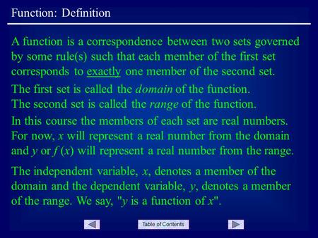 Table of Contents The independent variable, x, denotes a member of the domain and the dependent variable, y, denotes a member of the range. We say, y.