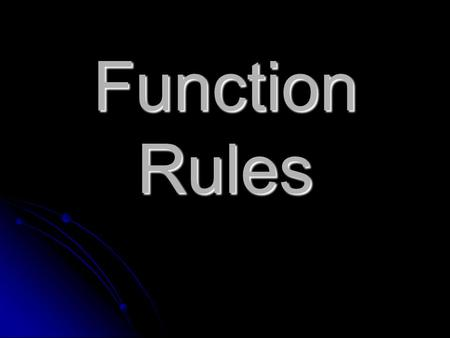 Function Rules. Function The relationship between the input and output values.