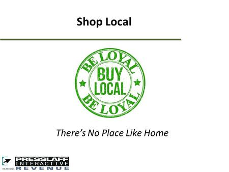 There's No Place Like Home Shop Local. Concept: Participating retailers provide donation (e.g. $5), to a local charity for every (e.g. $25) gift card.