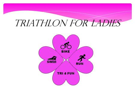TRIATHLON FOR LADIES. 3 DISCIPLINES: SWIM BIKE RUN.
