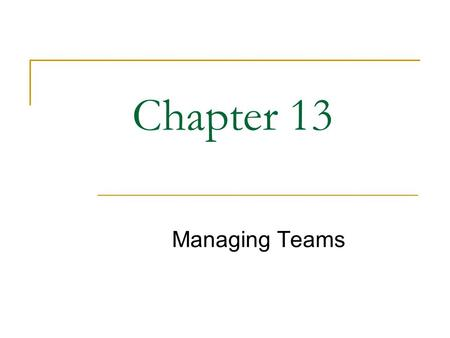Chapter 13 Managing Teams. 2 What Would You Do? Teams at GE Aircraft Engines When does it make sense to use teams? What kinds of teams should GE Aircraft.