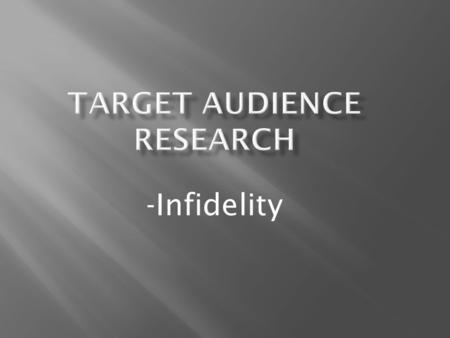 -Infidelity. The target audience for our film 'Infidelity' will be aimed at mainly young adults/adults. Although our film will be predominantly aimed.
