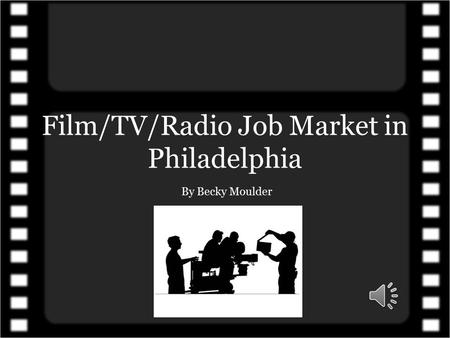 Film/TV/Radio Job Market in Philadelphia By Becky Moulder.