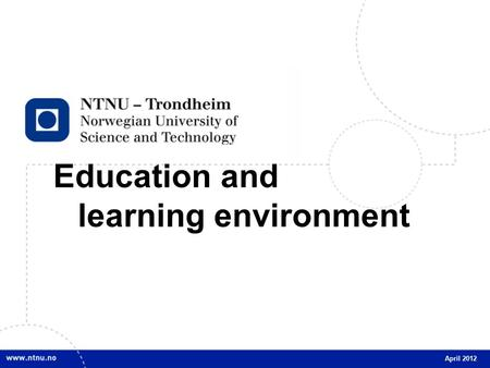 1 Education and learning environment April 2012. 2 Studies objectives Relevant and recognized competence Quality at a high international level Stimulate.