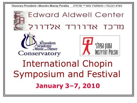 International Chopin Symposium and Festival January 3–7, 2010.