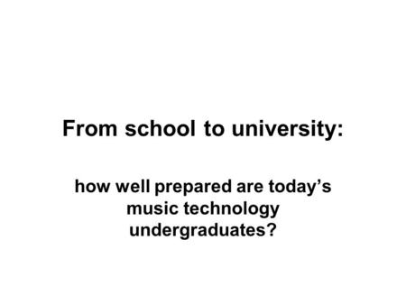 From school to university: how well prepared are today's music technology undergraduates?