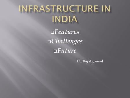  Features  Challenges  Future Dr. Raj Agrawal.
