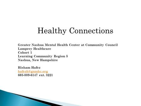 Healthy Connections Greater Nashua Mental Health Center at Community Council Lamprey Healthcare Cohort 1 Learning Community Region 5 Nashua, New Hampshire.