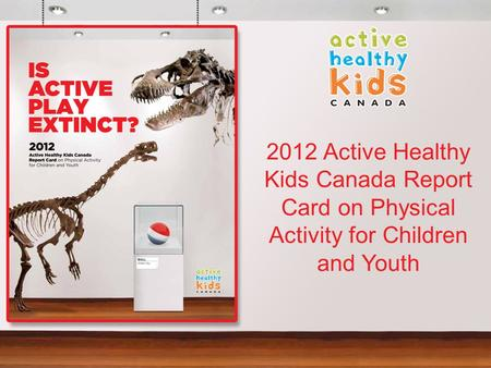 2012 Active Healthy Kids Canada Report Card on Physical Activity for Children and Youth.