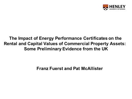 The Impact of Energy Performance Certificates on the Rental and Capital Values of Commercial Property Assets: Some Preliminary Evidence from the UK Franz.