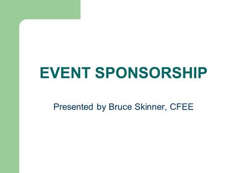 EVENT SPONSORSHIP Presented by Bruce Skinner, CFEE.
