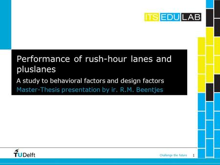 1 Challenge the future Master-Thesis presentation by ir. R.M. Beentjes Performance of rush-hour lanes and pluslanes A study to behavioral factors and design.