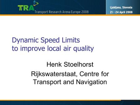 Dynamic Speed Limits to improve local air quality Henk Stoelhorst Rijkswaterstaat, Centre for Transport and Navigation.
