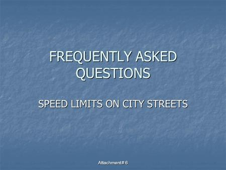 Attachment # 6 FREQUENTLY ASKED QUESTIONS SPEED LIMITS ON CITY STREETS.