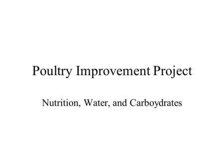 Poultry Improvement Project Nutrition, Water, and Carboydrates.