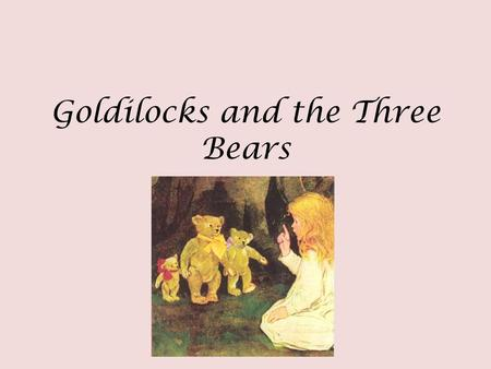 Goldilocks and the Three Bears. The Goldilocks Method Is this the right book for me? Purpose Interest Good-fit.