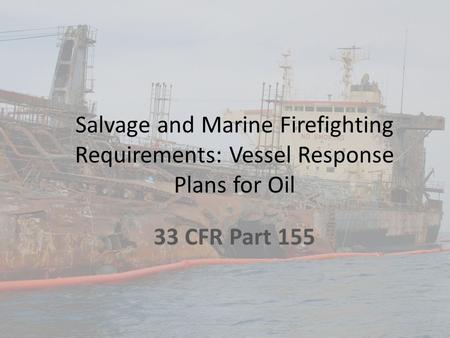 Salvage and Marine Firefighting Requirements: Vessel Response Plans for Oil 33 CFR Part 155.