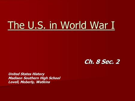 The U.S. in World War I Ch. 8 Sec. 2 United States History