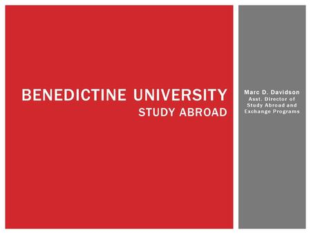 Marc D. Davidson Asst. Director of Study Abroad and Exchange Programs BENEDICTINE UNIVERSITY STUDY ABROAD.