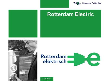 13-8-2015 Rotterdam Electric. 13-8-2015 2 Ambition  50% C0 2 -reduction in 2025 compared to 1990  100% climate proof in 2025  Improved air quality.