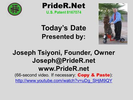 PrideR.Net U.S. Patent 8167074 Today's Date Presented by: Joseph Tsiyoni, Founder, Owner  (66-second video. If necessary: