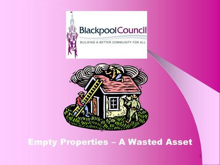 1 Empty Properties – A Wasted Asset. 2 Empty Homes Are a Waste Empty homes attract vandalism and in some cases vermin. They are a security risk. They.