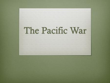 The Pacific War. 1943 The Main Players: USA's General Macarthur Years of Service: 1903-1964 Involved in: Philippines campaign (1941-42) and (1944-45)