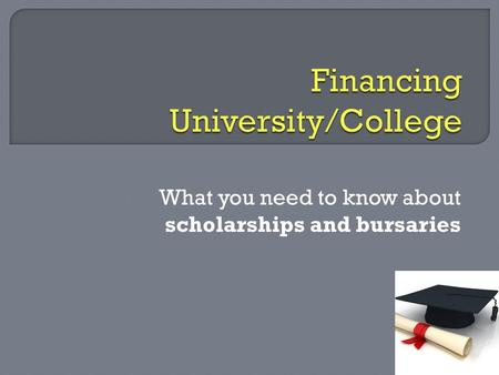 What you need to know about scholarships and bursaries.