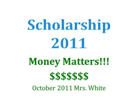 Money Matters!!! $$$$$$$ October 2011 Mrs. White.