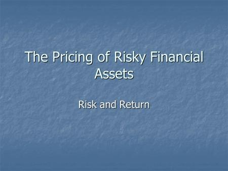 The Pricing of Risky Financial Assets Risk and Return.