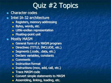 Quiz #2 Topics Character codes Intel IA-32 architecture Mostly MASM