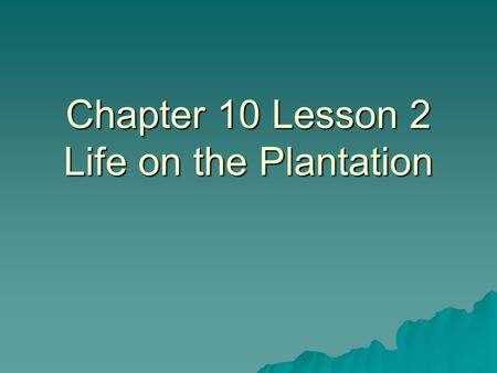 Chapter 10 Lesson 2 Life on the Plantation. The Slave South  Most Southerners did not own large plantations.  Of the 50,000 plantations in the South.