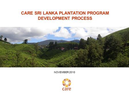 CARE SRI LANKA PLANTATION PROGRAM DEVELOPMENT PROCESS NOVEMBER 2010.