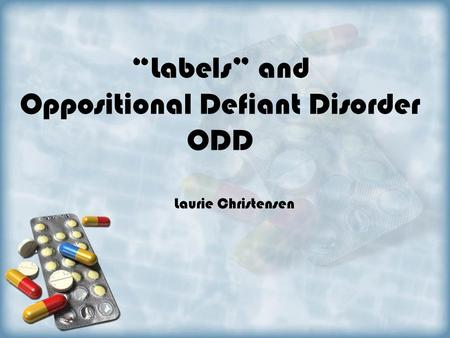 """Labels"" and Oppositional Defiant Disorder ODD Laurie Christensen."
