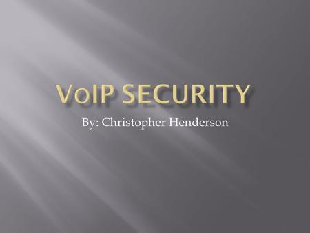By: Christopher Henderson.  What is VoIP?  How is it being used?  VoIP's main Security Threats.  Availability of Service  Integrity of Service 