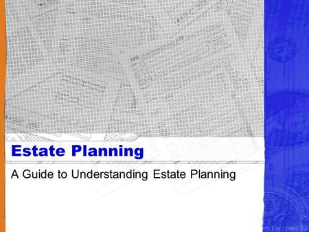 Estate Planning A Guide to Understanding Estate Planning.