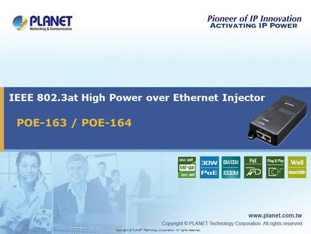 POE-163 / POE-164 IEEE 802.3at High Power over Ethernet Injector Copyright © PLANET Technology Corporation. All rights reserved.