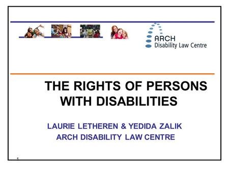 1 _____________________________ ____________ _____________________________ THE RIGHTS OF PERSONS WITH DISABILITIES LAURIE LETHEREN & YEDIDA ZALIK ARCH.