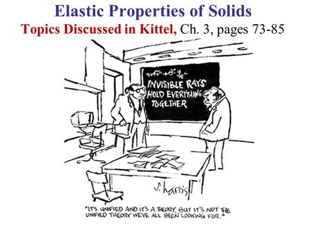 Elastic Properties of Solids Topics Discussed in Kittel, Ch. 3, pages 73-85.