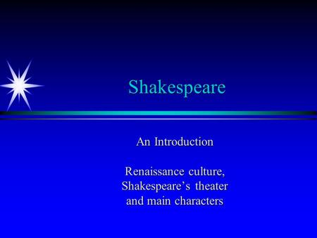 Shakespeare An Introduction Renaissance culture, Shakespeare's theater and main characters.