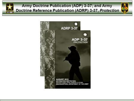 Army Doctrine Publication (ADP) 3-37; and Army Doctrine Reference Publication (ADRP) 3-37, Protection.