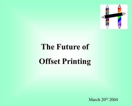 The Future of Offset Printing March 20 th 2004. HEVEA ENGINEERS (P) Ltd www.heveaengineers.com Welcomes You German Perfection, Indian Prices World's First.