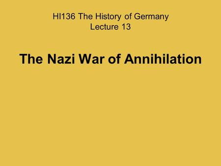 HI136 The History of Germany Lecture 13 The Nazi War of Annihilation.
