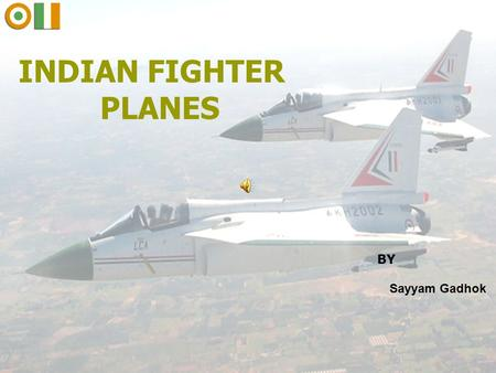 1 INDIAN FIGHTER PLANES Sayyam Gadhok BY. 2 Objectives  To highlight the strength of Indian Air Force (I.A.F.)  Future of Indian air force Indian Fighter.