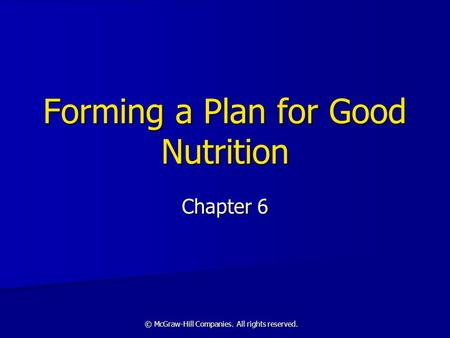 © McGraw-Hill Companies. All rights reserved. Forming a Plan for Good Nutrition Chapter 6.