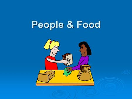 People & Food. Introduction  Food is one of our most basic needs. Without it we would not survive. We require food in order to grow and develop. The.