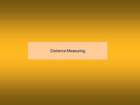 Distance Measuring. Two principles of measuring distance 1) It takes two points to form a line. 2) The shortest distance between two points is a straight.