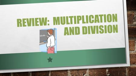 REVIEW: MULTIPLICATION AND DIVISION. 1. Complete the pattern and then give a brief description of the pattern: 19, 18, 16, 13, 9, 4, __, ___, __ Description:________.