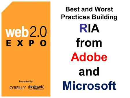 Best and Worst Practices Building RIA from Adobe and Microsoft.