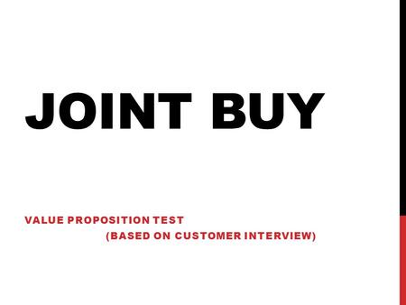JOINT BUY VALUE PROPOSITION TEST (BASED ON CUSTOMER INTERVIEW)